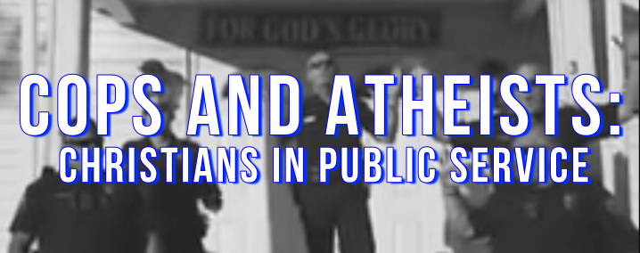 Cops and Atheists: Christians in Public Service